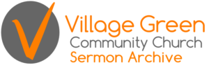 Village Green Church Sermon Archive